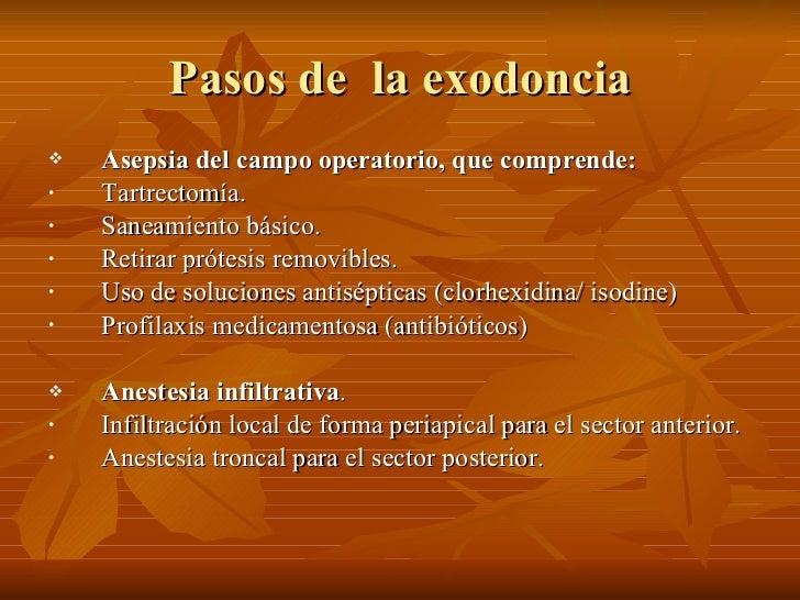 Pasos de  la exodoncia <ul><li>Asepsia del campo operatorio, que comprende: </li></ul><ul><li>Tartrectomía. </li></ul><ul>...