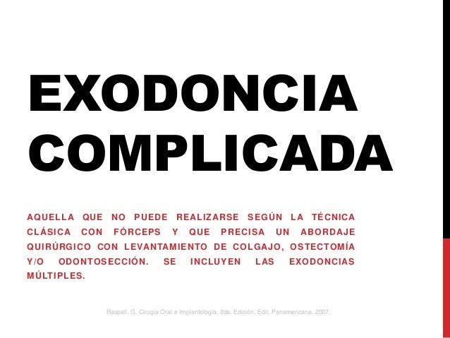 EXODONCIA COMPLICADA AQUELLA QUE  NO  CLÁSICA  FÓRCEPS  CON  PUEDE  RE ALIZARSE Y  QUE  SEGÚN  PRECISA  UN  LA TÉCNICA ABO...