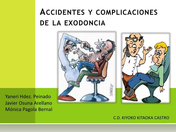 A CCIDENTES Y COMPLICACIONES               DE LA EXODONCIAYaneri Hdez. PeinadoJavier Osuna ArellanoMónica Pagola Bernal   ...