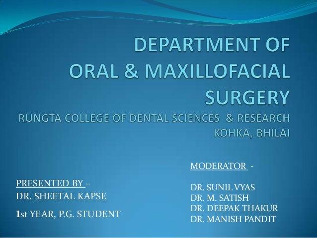 PRESENTED BY –DR. SHEETAL KAPSE1st YEAR, P.G. STUDENTMODERATOR -DR. SUNIL VYASDR. M. SATISHDR. DEEPAK THAKURDR. MANISH PAN...