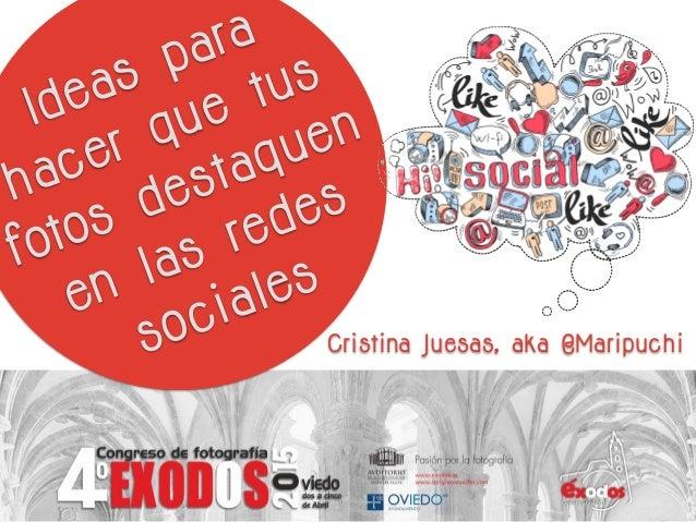 Ideas para hacer que tus fotos destaquen en las redes sociales Cristina Juesas, aka @Maripuchi