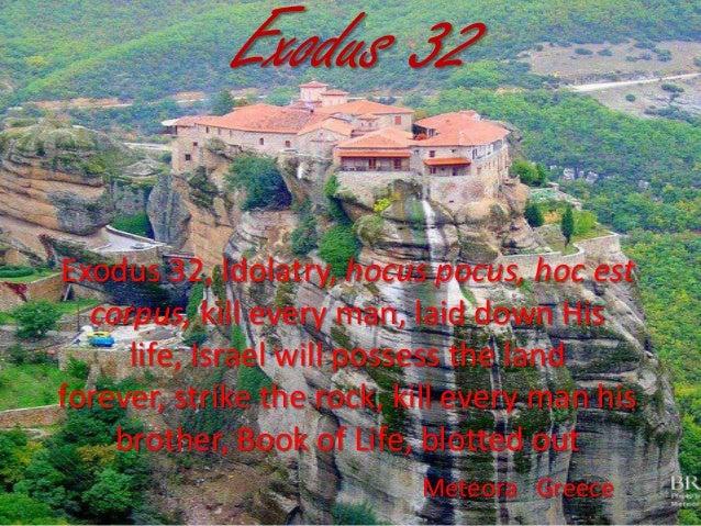 Exodus 32 Exodus 32, Idolatry, hocus pocus, hoc est corpus, kill every man, laid down His life, Israel will possess the la...