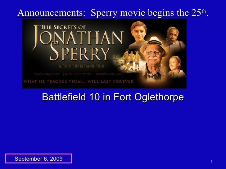 Announcements :  Sperry movie begins the 25 th . September 6, 2009 Battlefield 10 in Fort Oglethorpe