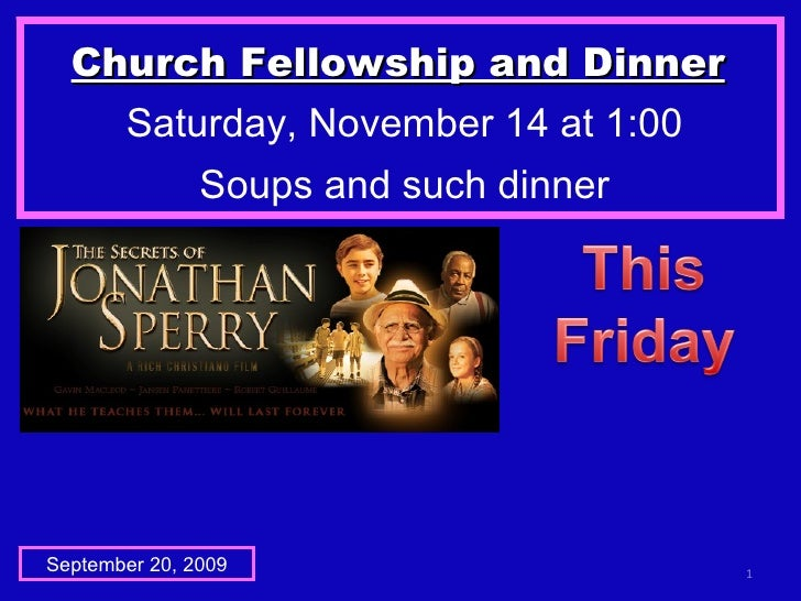 Church Fellowship and Dinner   Saturday, November 14 at 1:00 Soups and such dinner September 20, 2009