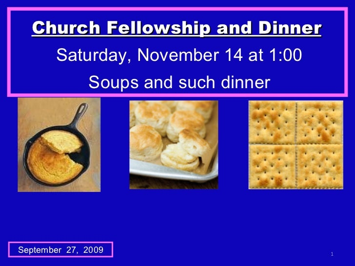 Church Fellowship and Dinner   Saturday, November 14 at 1:00 Soups and such dinner September  27,  2009