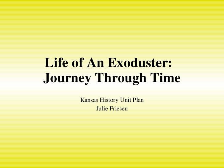 Life of An Exoduster:  Journey Through Time Kansas History Unit Plan Julie Friesen