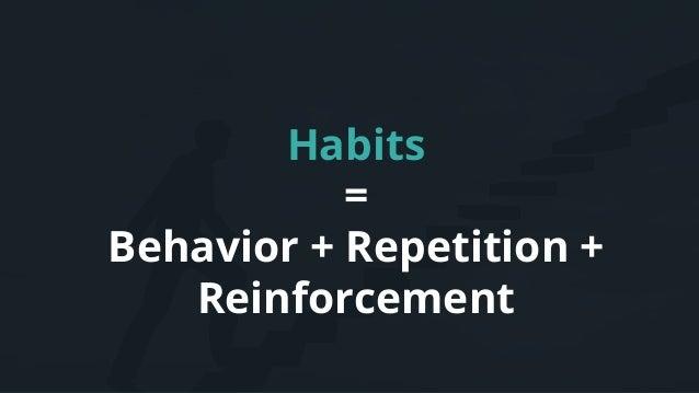 Habits = Behavior + Repetition + Reinforcement