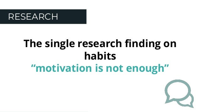 """RESEARCH The single research finding on habits """"motivation is not enough"""""""