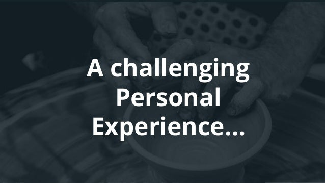 A challenging Personal Experience…