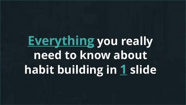 Everything you really need to know about habit building in 1 slide