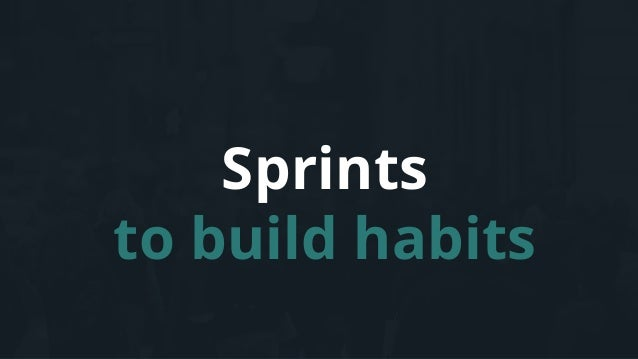 Sprints to build habits