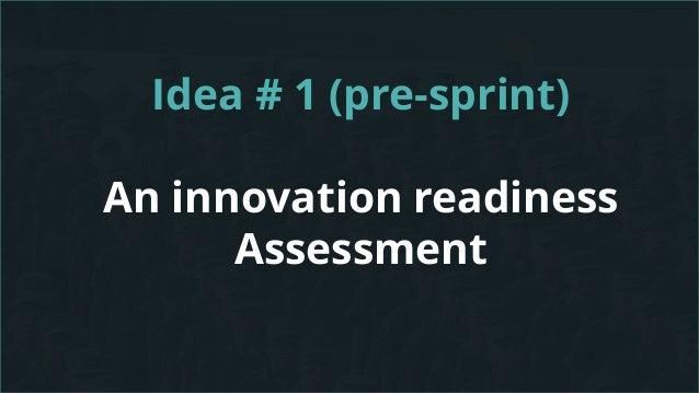 Idea # 1 (pre-sprint) An innovation readiness Assessment