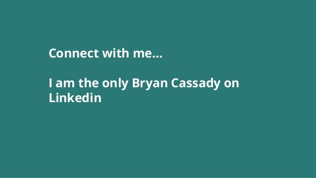 Connect with me… I am the only Bryan Cassady on Linkedin