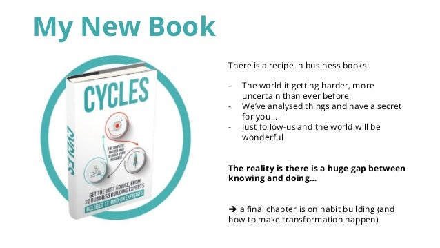 My New Book There is a recipe in business books: - The world it getting harder, more uncertain than ever before - We've an...
