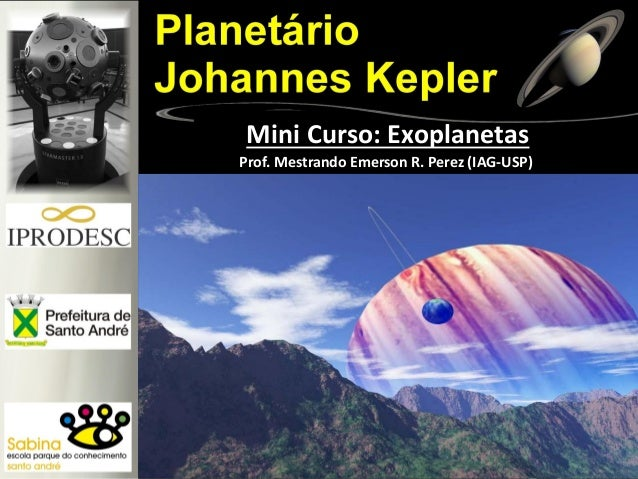 Prof. Mestrando Emerson R. Perez (IAG-USP) Mini Curso: Exoplanetas