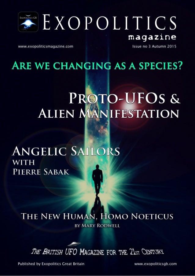 POLITICS magazine www.exopoliticsmagazine.com Issue no 3 Autumn 201 5 ARE WE CHANGING AS A SPECIES? PRQTO-JUFOS & ALIEN AS...