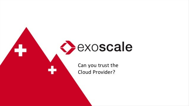 Can  you  trust  the   Cloud  Provider?