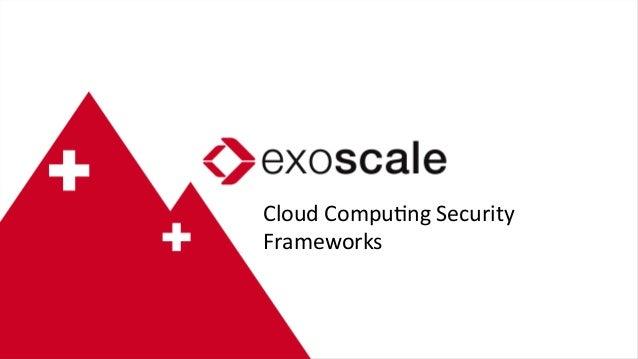 Cloud  CompuJng  Security   Frameworks