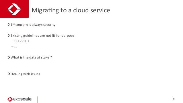 MigraJng  to  a  cloud  service   20   1st  concern  is  always  security   ExisJng  guidelines...