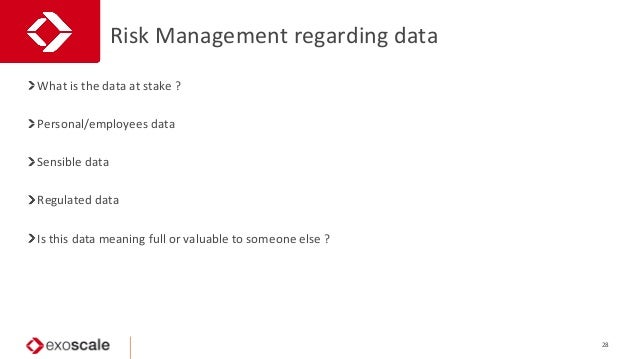Risk  Management  regarding  data   28   What  is  the  data  at  stake  ?   Personal/employees...