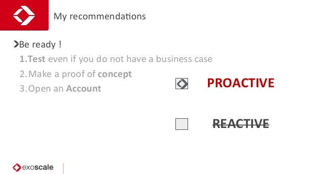 My  recommendaJons   Be  ready  !   1.Test  even  if  you  do  not  have  a  business  case...