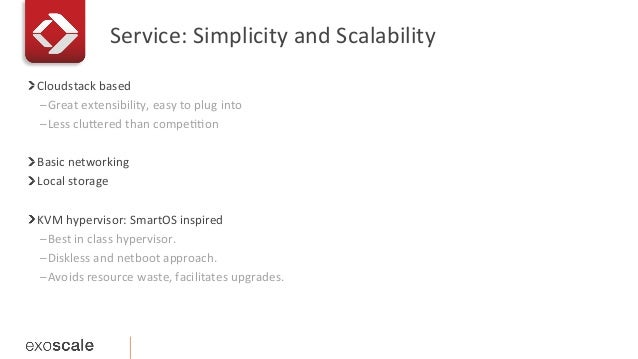 Service:  Simplicity  and  Scalability   ! Cloudstack  based   –Great  extensibility,  easy  to  plug...