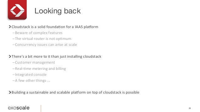 Looking back 28   ! Cloudstack  is  a  solid  foundaEon  for  a  IAAS  plahorm   –Beware  of  com...