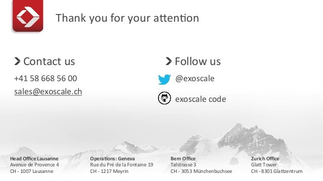 Thank  you  for  your  afenEon   !   Contact  us   +41  58  668  56  00   sales@exoscale.ch  ...