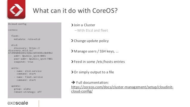 What  can  it  do  with  CoreOS?   #cloud-‐config      coreos:          fleet:          ...
