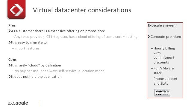 Virtual datacenter considerations  Exoscale answer:  Compute premium  –Hourly billing  with  commitment  discounts  –Full ...