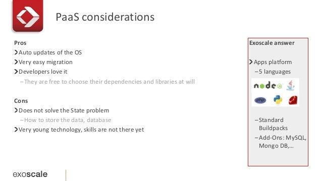 PaaS considerations  Exoscale answer  Apps platform  –5 languages  –Standard  Buildpacks  –Add-Ons: MySQL,  Mongo DB,…  Pr...