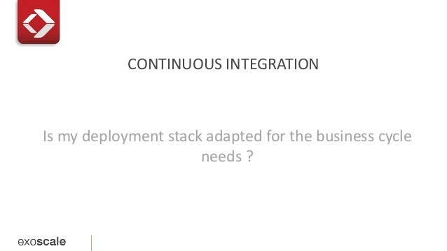 CONTINUOUS INTEGRATION  Is my deployment stack adapted for the business cycle  needs ?