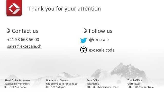 Thank you for your attention  Contact us  +41 58 668 56 00  sales@exoscale.ch  Follow us  @exoscale  exoscale code  Head O...