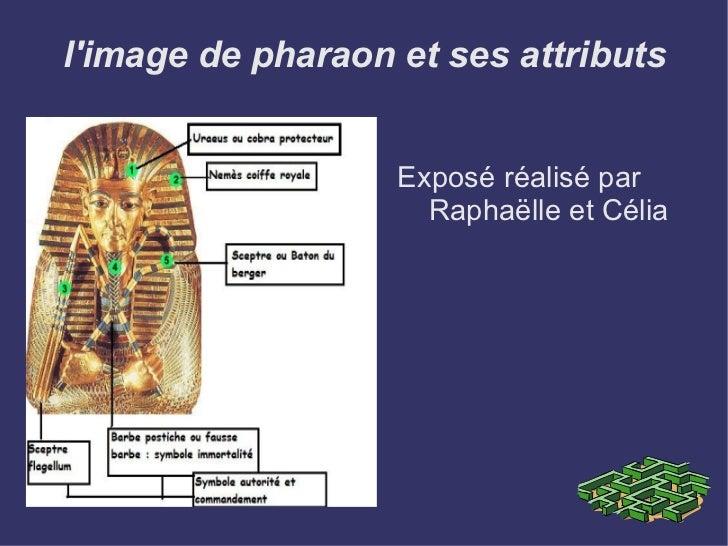 l'image de pharaon et ses attributs Exposé réalisé par Raphaëlle et Célia