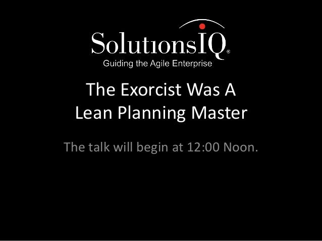 The Exorcist Was A  Lean Planning Master  The talk will begin at 12:00 Noon.