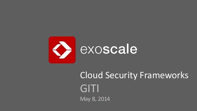 Cloud Security Frameworks GITI May 8, 2014