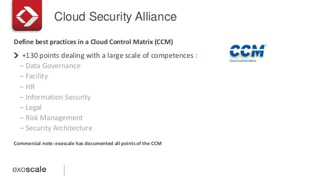 Cloud Security Alliance +130 points dealing with a large scale of competences : – Data Governance – Facility – HR – Inform...