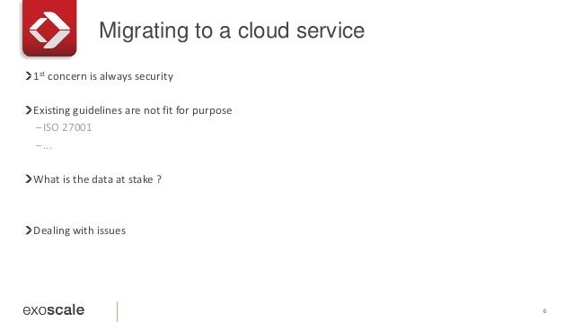 Migrating to a cloud service 6 1st concern is always security Existing guidelines are not fit for purpose –ISO 27001 –... ...