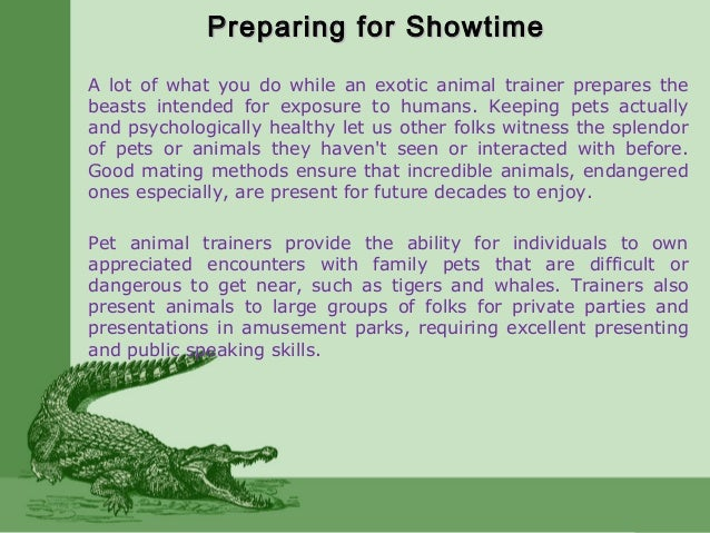 Preparing for ShowtimePreparing for Showtime A lot of what you do while an exotic animal trainer prepares the beasts inten...