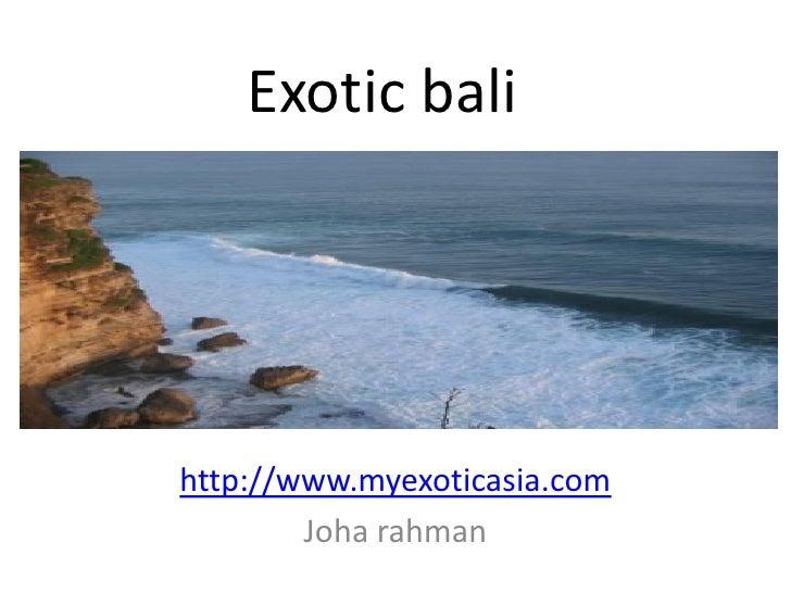 Exotic bali     http://www.myexoticasia.com         Joha rahman