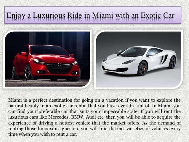 Enjoy a Luxurious Ride in Miami with an Exotic Car Miami is a perfect destination for going on a vacation if you want to e...