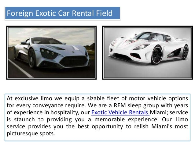 Foreign Exotic Car Rental Field At exclusive limo we equip a sizable fleet of motor vehicle options for every conveyance r...
