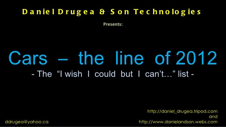 D a n ie l D r u g e a & S o n T e c h n o lo g ie s                             Presents: Cars – the line of 2012        ...