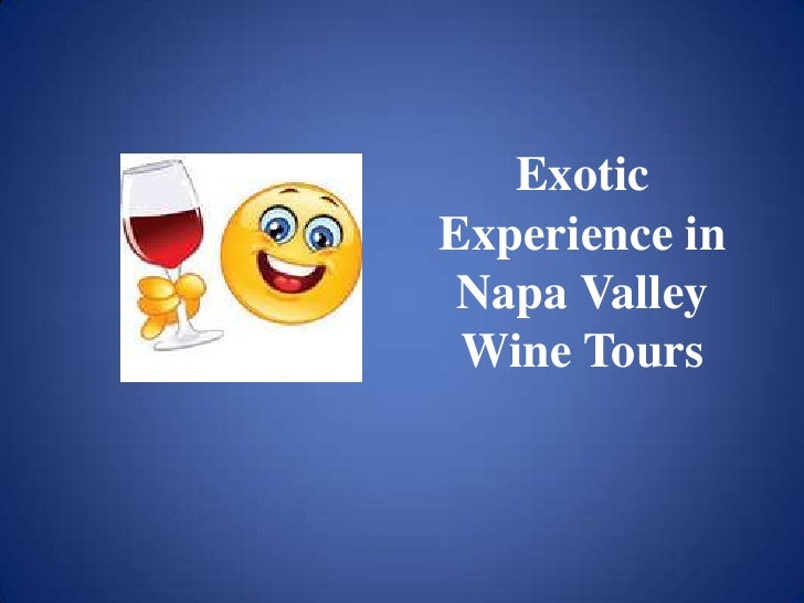 Exotic Experience in Napa Valley Wine Tours<br />