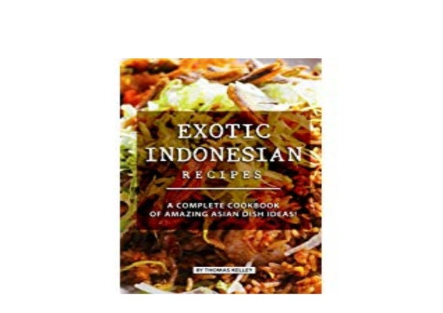 Download Ebook Exotic Indonesian Recipes A Complete Cookbook Of A
