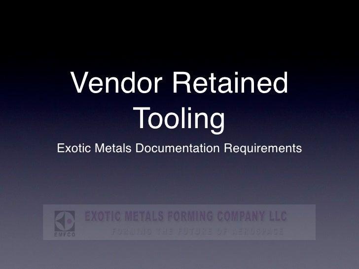 Vendor Retained       Tooling Exotic Metals Documentation Requirements