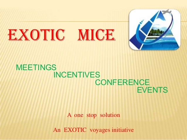EXOTIC MICE MEETINGS INCENTIVES CONFERENCE EVENTS A one stop solution An EXOTIC voyages initiative