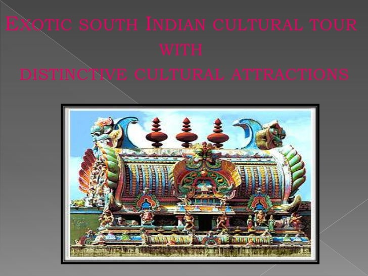 EXOTIC SOUTH INDIAN CULTURAL TOUR               WITH DISTINCTIVE CULTURAL ATTRACTIONS