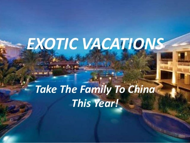 EXOTIC VACATIONS Take The Family To China This Year!