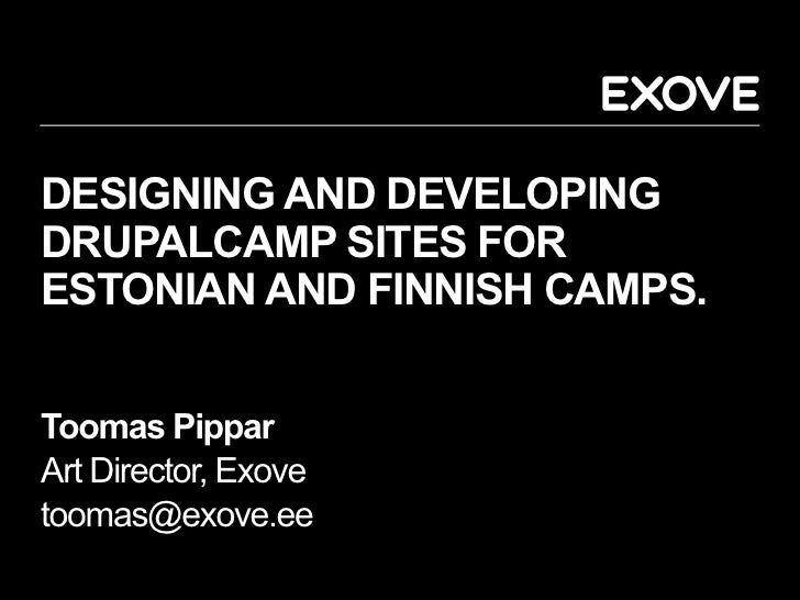 DESIGNING AND DEVELOPINGDRUPALCAMP SITES FORESTONIAN AND FINNISH CAMPS.Toomas PipparArt Director, Exovetoomas@exove.ee